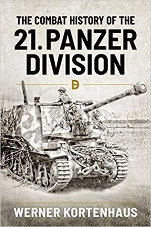 THE COMBAT HISTORY OF THE 21ST PANZER DIVISION 1943-1945