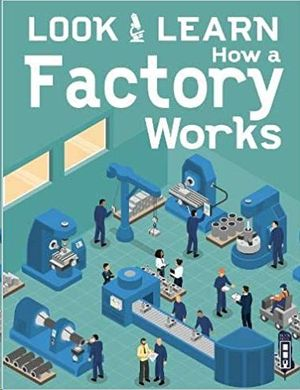 HOW A FACTORY WORKS (LOOK & LEARN)