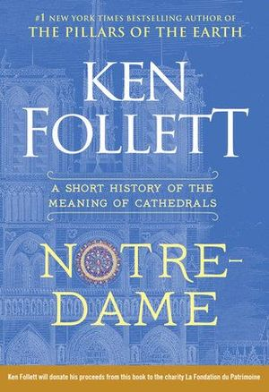 NOTRE-DAME : A SHORT HISTORY OF THE MEANING OF CATHEDRALS