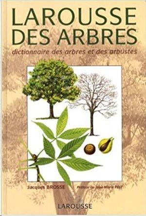 LAROUSSE DES ARBRES. DICTIONNAIRE DES ARBRES ET DES ARBUSTES