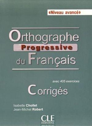 ORTHOGRAPHE PROGRESSIVE DU FRANCAIS - NIVEAU AVANCÉ - CORRIGES
