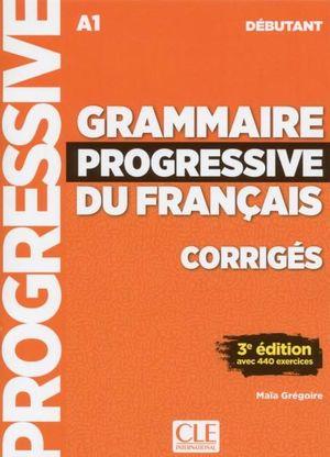 GRAMMAIRE PROGRESSIVE DU FRANÇAIS. DEBUTANT (A1) - CORRIGES