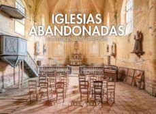 IGLESIAS ABANDONADAS. LUGARES DE CULTO EN RUINAS