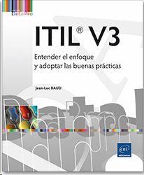ITIL V3: ENTENDER EL ENFOQUE Y ADOPTAR LAS BUENAS PRACTICAS