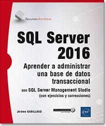 SQL SERVER 2016 APRENDER A ADMINISTRAR UNA BASE DE DATOS TRANSACCIONAL