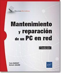 MANTENIMIENTO Y REPARACIÓN DE UN PC EN RED 5ª ED.