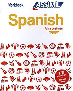 SPANISH FALSE BEGINNERS ASSIMIL. WORKBOOK
