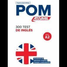 POM ASSIMIL: 300 TEST DE INGLES (NIVEL A2)