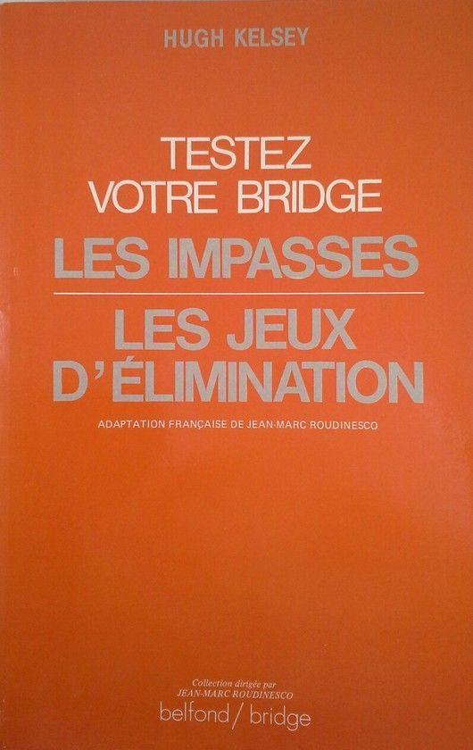 TESTEZ VOTRE BRIDGE. LES IMPASSES. LES JEUX D' ELIMINATION