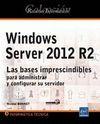 WINDOWS SERVER 2012 R2- LAS BASES IMPRESCINDIBLES PARA ADMINISTRAR Y CONFIGURAR