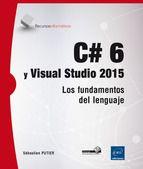 C# 6 Y VISUAL STUDIO 2015. LOS FUNDAMENTOS DEL LENGUAJE