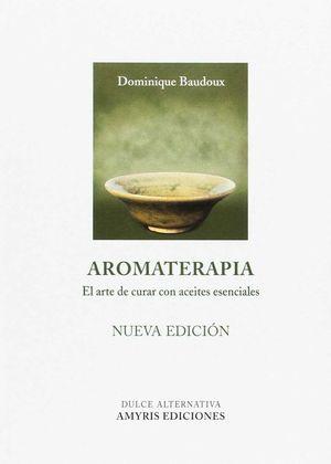 AROMATERAPIA. EL ARTE DE CURAR CON ACEITES ESENCIALES