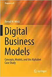 DIGITAL BUSINESS MODELS: CONCEPTS, MODELS, AND THE ALPHABET CASE STUDY