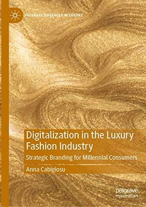 DIGITALIZATION IN THE LUXURY FASHION INDUSTRY : STRATEGIC BRANDING FOR MILLENNIAL CONSUMERS