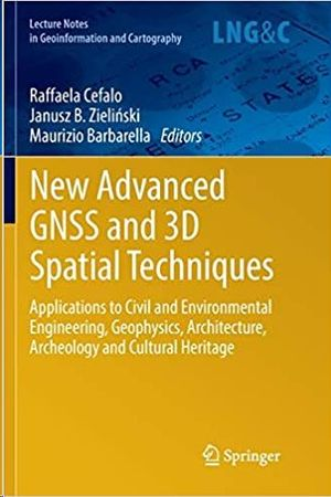 NEW ADVANCED GNSS AND 3D SPATIAL TECHNIQUES: APPLICATIONS TO CIVIL AND ENVIRONMENTAL ENGINEERING, GEOPHYSICS, ARCHITECTURE, ARCHEOLOGY AND CULTURAL