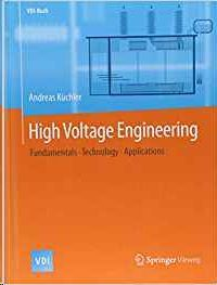 HIGH VOLTAGE ENGINEERING: FUNDAMENTALS - TECHNOLOGY - APPLICATIONS