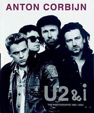 ANTON CORBIJN - U2 & I - THE PHOTOGRAPHS 1982-2004