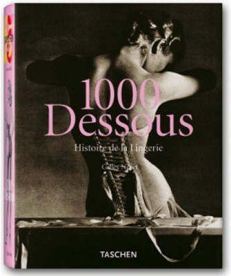 1000 DESSOUS A HISTORY OF LINGERIE