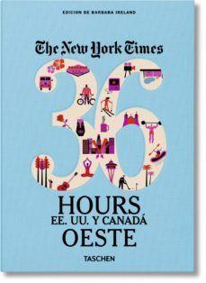 THE NEW YORK TIMES: 36 HOURS ESTADOS UNIDOS Y CANADA OESTE