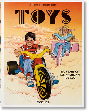 TOYS. 100 YEARS OF ALL-AMERICAN TOY ADS