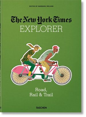 THE NEW YORK TIMES EXPLORER ROAD, RAIL & TRAIL- IN