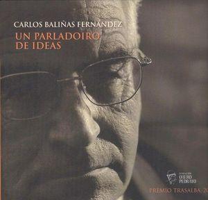CARLOS BALIÑAS FERNANDEZ. UN PARLADOIRO DE IDEAS