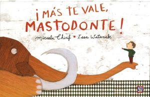 MAS TE VALE, MASTODONTE
