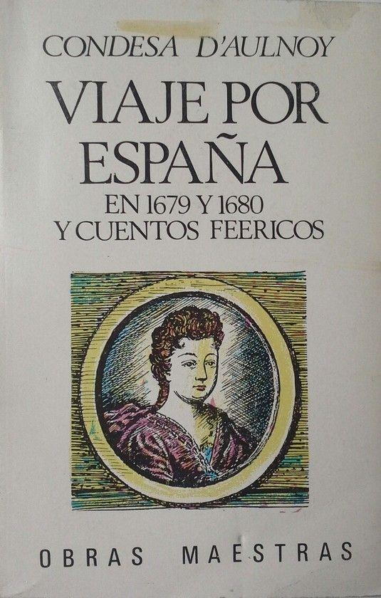 VIAJE POR ESPAÑA EN 1679 Y 1680 Y CUENTOS FEERICOS. VOLUMENES 1 Y 2