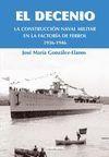 EL DECENIO. LA CONSTRUCCION NAVAL MILITAR EN LA FACTORIA DE FERROL (1936-1946)