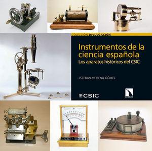INSTRUMENTOS DE LA CIENCIA ESPAÑOLA : LOS APARATOS HISTÓRICOS DEL CSIC