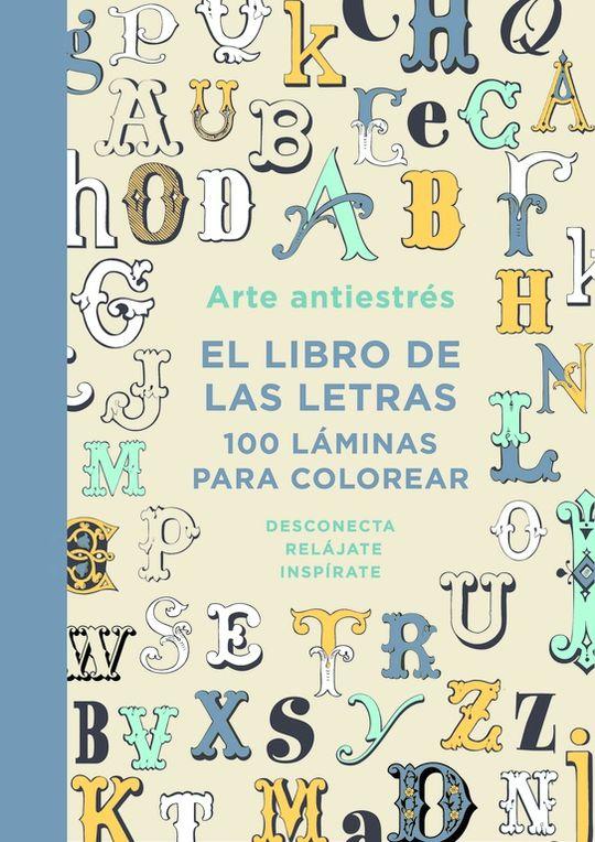 ARTE ANTIESTRÉS: EL LIBRO DE LAS LETRAS. 100 LÁMINAS PARA COLOREAR