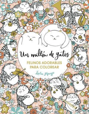 UN MILLÓN DE GATOS: FELINOS ADORABLES PARA COLOREAR (LIBRO DE COLOREAR PARA ADUL