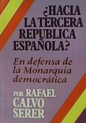 HACIA LA TERCERA REPÚBLICA ESPAÑOLA - EN DEFENSA DE LA MONARQUÍA DEMOCRÁTICA