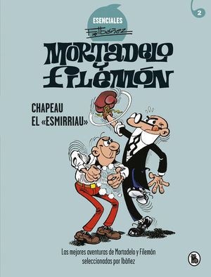 MORTADELO Y FILEMON ESENCIALES 2: CHAPEAU EL «ESMIRRIAU»