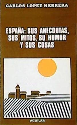 ESPAÑA, SUS ANÉCDOTAS, SUS MITOS, SU HUMOR Y SUS COSAS