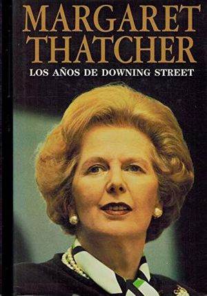 MARGARET THATCHER: LOS AÑOS DE DOWNING STREET