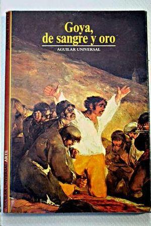 GOYA, DE SANGRE Y ORO