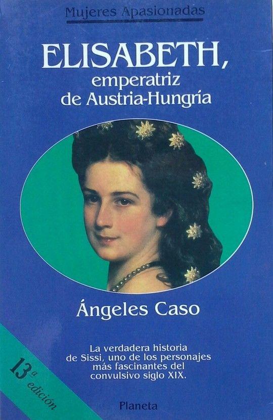 ELISABETH, EMPERATRIZ DE AUSTRIA-HUNGRÍA O EL HADA MALDITA