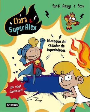 CLARA & SUPERALEX 4. EL ATAQUE DEL CAZADOR DE SUPERHEROES