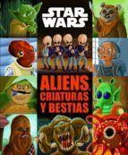 STAR WARS: ALIENS, CRIATURAS Y BESTIAS