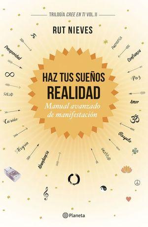 HAZ TUS SUEÑOS REALIDAD (CREE EN TI, VOL. 2)