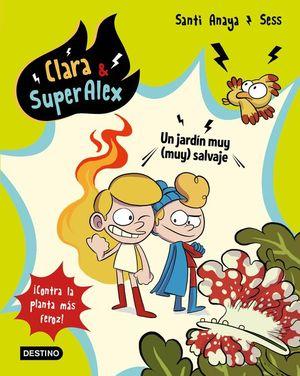 CLARA & SUPERALEX 6: UN JARDÍN MUY (MUY) SALVAJE