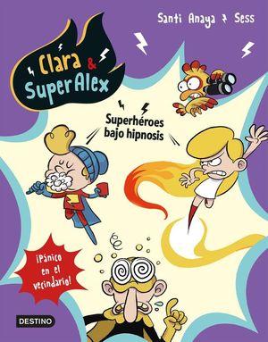 CLARA & SUPERALEX 5: SUPERHÉROES BAJO HIPNOSIS