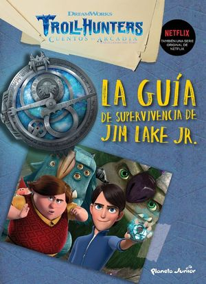 TROLLHUNTERS. GUÍA DE SUPERVIVENCIA DE JIM LAKE JR