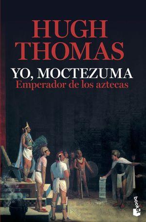 YO, MOCTEZUMA. EMPERADOR DE LOS AZTECAS