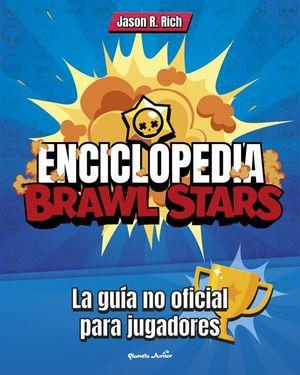 ENCICLOPEDIA BRAWL STARS. LA GUIA NO OFICIAL PARA JUGADORES