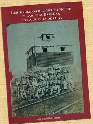 LOS SOLDADOS DEL TERCIO NORTE Y LAS TRES ESPAÑAS EN LA GUERRA DE CUBA