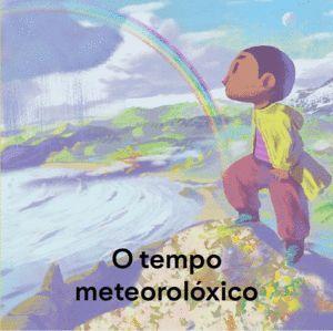 O TEMPO METEOROLÓXICO