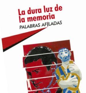 LA DURA LUZ DE LA MEMORIA. PALABRAS AFILADAS