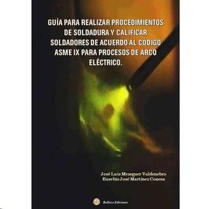 GUÍA PARA REALIZAR PROCEDIMIENTOS DE SOLDADURA Y CALIFICAR SOLDADORES DE ACUERDO